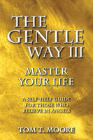 The Gentle Way III:   Master Your Life